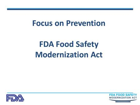 Focus on Prevention FDA Food Safety Modernization Act.
