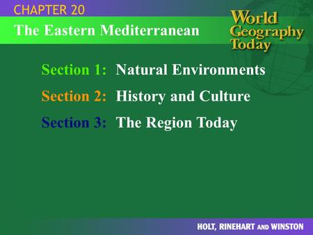 Section 1:Natural Environments Section 2:History and Culture Section 3:The Region Today CHAPTER 20 The Eastern Mediterranean.