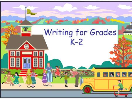 Writing for Grades K-2. What kinds of writing?  Kindergarten- (morning message, 4 square sort, class books, journal entries, drawings with labels, teacher.