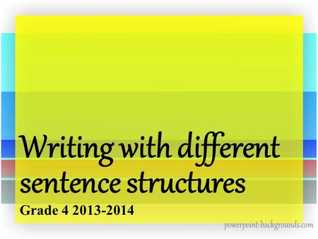 Writing with different sentence structures Grade 4 2013-2014.