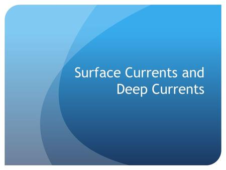 Surface Currents and Deep Currents. Currents Current: A horizontal movement of water in a well- defined pattern. In the ocean, there are surface currents.