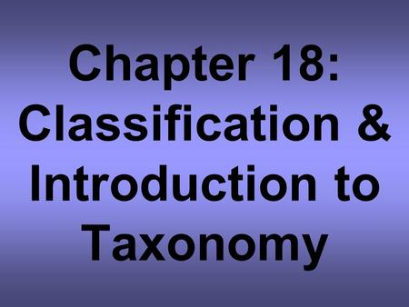 Chapter 18: Classification & Introduction to Taxonomy