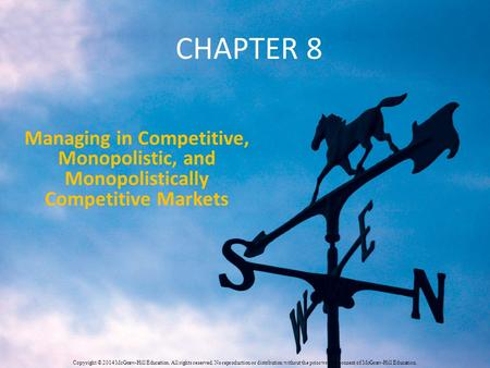 Chapter 8 Managing in Competitive, Monopolistic, and Monopolistically Competitive Markets Copyright © 2014 McGraw-Hill Education. All rights reserved.