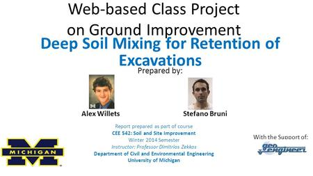 Web-based Class Project on Ground Improvement Report prepared as part of course CEE 542: Soil and Site Improvement Winter 2014 Semester Instructor: Professor.
