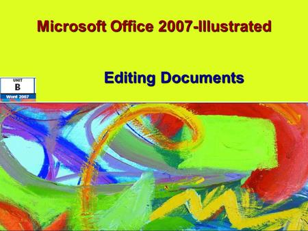 Microsoft Office 2007-Illustrated Editing Documents.