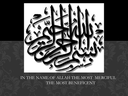 IN THE NAME OF ALLAH THE MOST MERCIFUL THE MOST BENEFICENT.