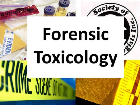 Forensic Toxicology. Toxicology A science that deals with poisons and their effect and with the problems involved Forensic Toxicology The use of toxicology.
