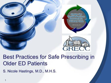Best Practices for Safe Prescribing in Older ED Patients S. Nicole Hastings, M.D., M.H.S. 1.