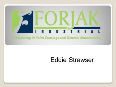Eddie Strawser. Background Adam Logan- Founder Started in 2001 Specializes in Industrial and Commercial coating Sherwin Williams- Supplier Work in multiple.