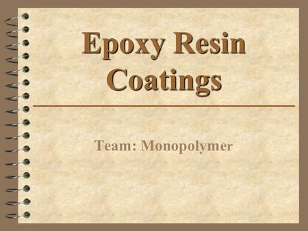 Epoxy Resin Coatings Team: Monopolymer.
