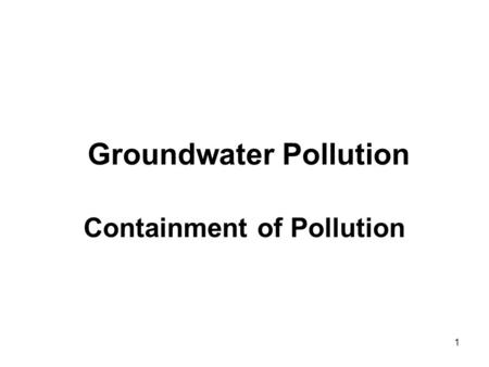 1 Groundwater Pollution Containment of Pollution.