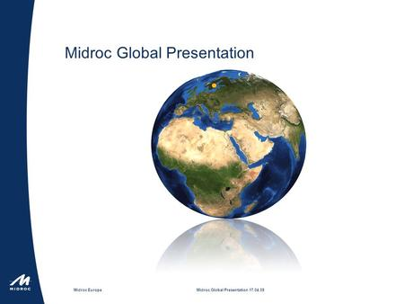 Midroc EuropeMidroc Global Presentation 17.04.09 Midroc Global Presentation.
