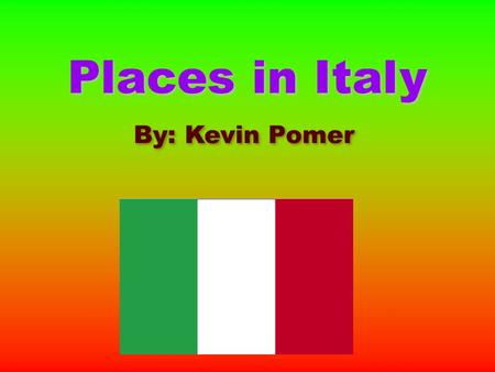 Places in Italy By: Kevin Pomer. Rome Rome is the capital of Italy. It has a population of 2.7 million residents. Rome is home to the Colosseum (right)
