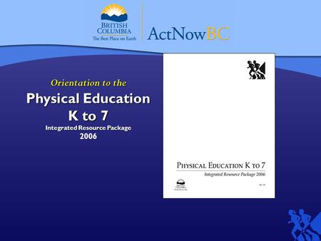 Orientation to the Physical Education K to 7 Integrated Resource Package 2006.