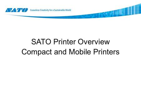 SATO Printer Overview Compact and Mobile Printers.
