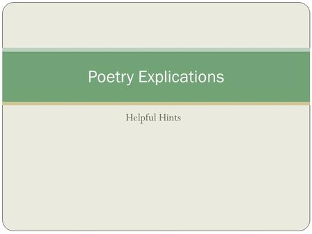 Helpful Hints Poetry Explications. What is a poetry explication? A poetry explication is a relatively short analysis which describes the possible meanings.