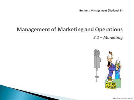 N5 Bus Man – 2.1: Marketing © BEST Ltd 1 Management of Marketing and Operations 2.1 – Marketing Business Management (National 5)