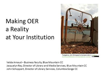 Making OER a Reality at Your Institution Velda Arnaud – Business faculty, Blue Mountain CC Jacquelyn Ray, Director of Library and Media Services, Blue.