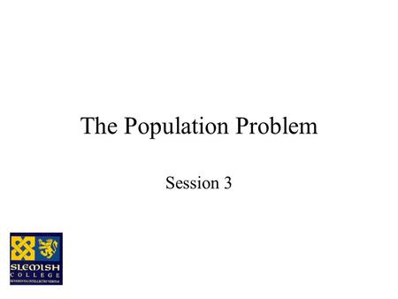 The Population Problem Session 3 What's the problem? The world's population is growing at an alarming rate and the problems to be faced are many and.