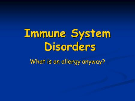 Immune System Disorders What is an allergy anyway?