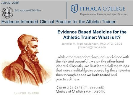 Evidence Based Medicine for the Athletic Trainer: What is It? July 11, 2015 BOC Approved EBP CEUs Evidence-Informed Clinical Practice for the Athletic.
