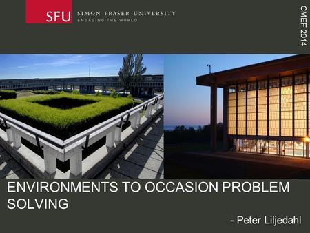 CMEF 2014 ENVIRONMENTS TO OCCASION PROBLEM SOLVING - Peter Liljedahl.