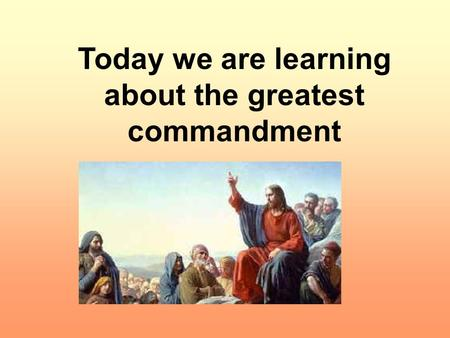 Today we are learning about the greatest commandment