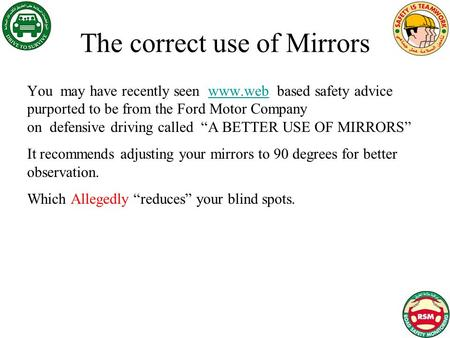 The correct use of Mirrors You may have recently seen www.web based safety advice purported to be from the Ford Motor Company on defensive driving called.