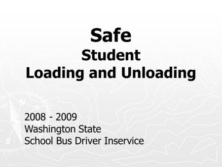 Safe Student Loading and Unloading 2008 - 2009 Washington State School Bus Driver Inservice.