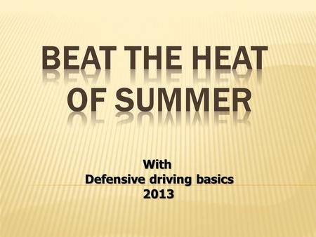 With With Defensive driving basics 2013 2013.  Maintain proper levels for all fluids.  Make sure all tires are in good condition, are properly inflated,