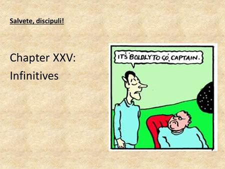 Salvete, discipuli! Chapter XXV: Infinitives. Verbal Aspects Indicative Subjunctive Imperative Infinitive Participle ActivePassive Present Imperfect Future.