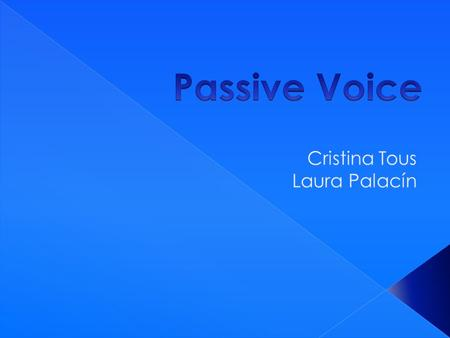  When is used passive voice?  Active voice Passive voice  Passive voice in present tenses  Passive voice in future tenses  Passive voice in future.