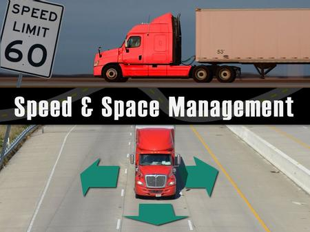 Speed & Space Management. How Far Ahead Do You Look? You should be scanning traffic 15 seconds ahead.