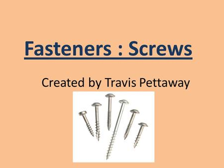 Fasteners : Screws Created by Travis Pettaway. Anchor Bolt An anchor bolt is usually used too attach objects or structures too concrete. All of these.