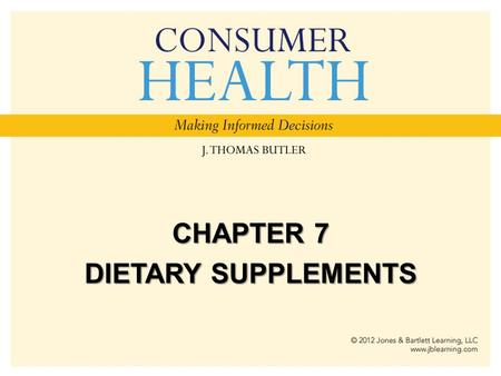 "CHAPTER 7 DIETARY SUPPLEMENTS. Chapter Objectives Define and explain the term ""dietary supplements."" List reasons that people use supplements. Discuss."