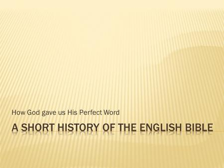 How God gave us His Perfect Word. I. Old English Period (300-1150)