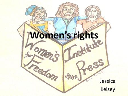 Women's rights Jessica Kelsey. Women's rights: Entitlements and freedoms claimed for women and girls of all ages in many societies. By women's rights,