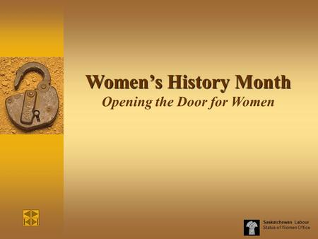 Saskatchewan Labour Status of Women Office Women's History Month Women's History Month Opening the Door for Women.
