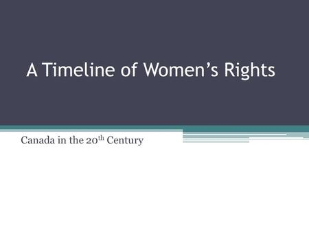 A Timeline of Women's Rights Canada in the 20 th Century.