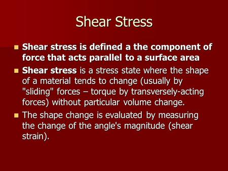 Shear Stress Shear stress is defined a the component of force that acts parallel to a surface area Shear stress is defined a the component of force that.