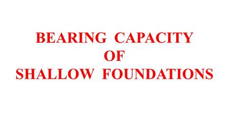 BEARING CAPACITY OF SHALLOW FOUNDATIONS of Shallow Foundation