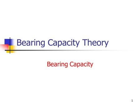 1 Bearing Capacity Theory Bearing Capacity. 2 Bearing Capacity Failure a) General Shear Failure Most common type of shear failure; occurs in strong soils.