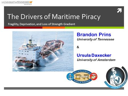  The Drivers of Maritime Piracy Fragility, Deprivation, and Loss of Strength Gradient Brandon Prins University of Tennessee & Ursula Daxecker University.