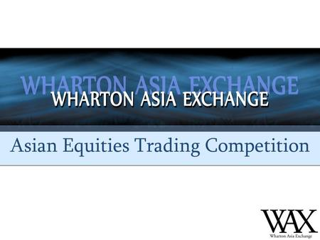 Wharton Asia Exchange Asian Equities Trading Competition.
