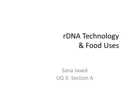 RDNA Technology & Food Uses Sana Javed UG 3- Section A.
