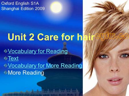 Unit 2 Care for hair Oxford English S1A Shanghai Edition 2009 Vocabulary for Reading Text Vocabulary for More Reading More Reading.