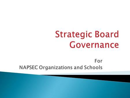 For NAPSEC Organizations and Schools.  Regulatory agencies are becoming more focused of the governance of non profits  Regulatory agencies have raised.