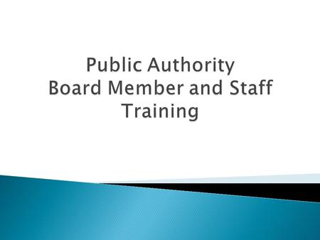  What it Means to be a Public Authority Board Member Today  Responsibilities of the Board under the Public Authorities Reform Act and Related Laws 