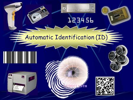 123456 Automatic Identification (ID) Images - Bar Codes - Stacked Codes - Matrix Codes Automatic Identification (ID) Scanners - Wands - Imagers (CCD)