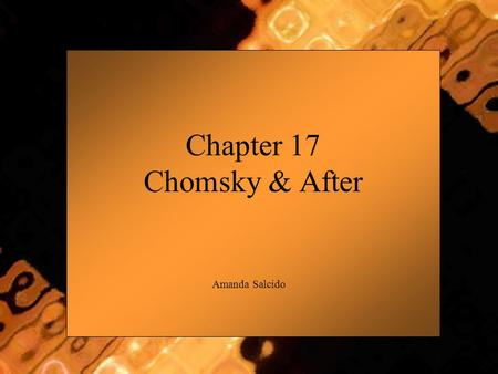Chapter 17 Chomsky & After Amanda Salcido. Darwin Language certainly is not a true instinct, for every language has to be learnt …however man has an instinctive.